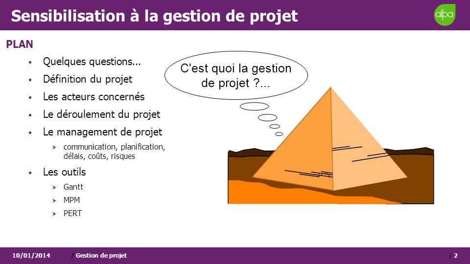 Sensibilisation à la gestion de projet 10/01/2014/ Gestion de projet/ 2 C'est quoi la gestion de projet ?... PLAN Quelques questions... Définition du