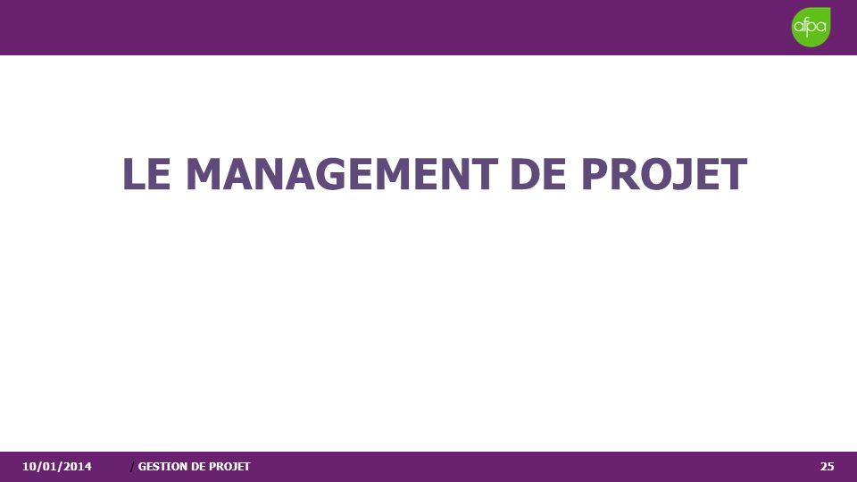 10/01/2014/ GESTION DE PROJET25 LE MANAGEMENT DE PROJET