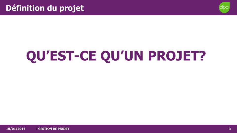 Définition du projet QUEST-CE QUUN PROJET? 10/01/2014/ GESTION DE PROJET3