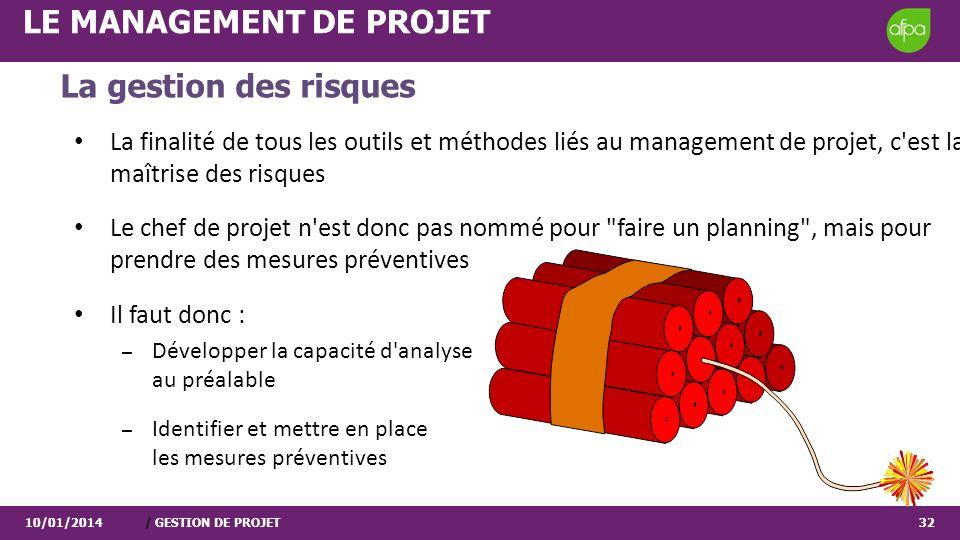10/01/2014/ GESTION DE PROJET32 LE MANAGEMENT DE PROJET La finalité de tous les outils et méthodes liés au management de projet, c'est la maîtrise des