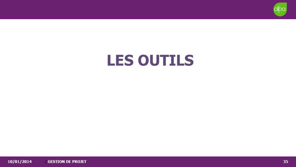 10/01/2014/ GESTION DE PROJET35 LES OUTILS