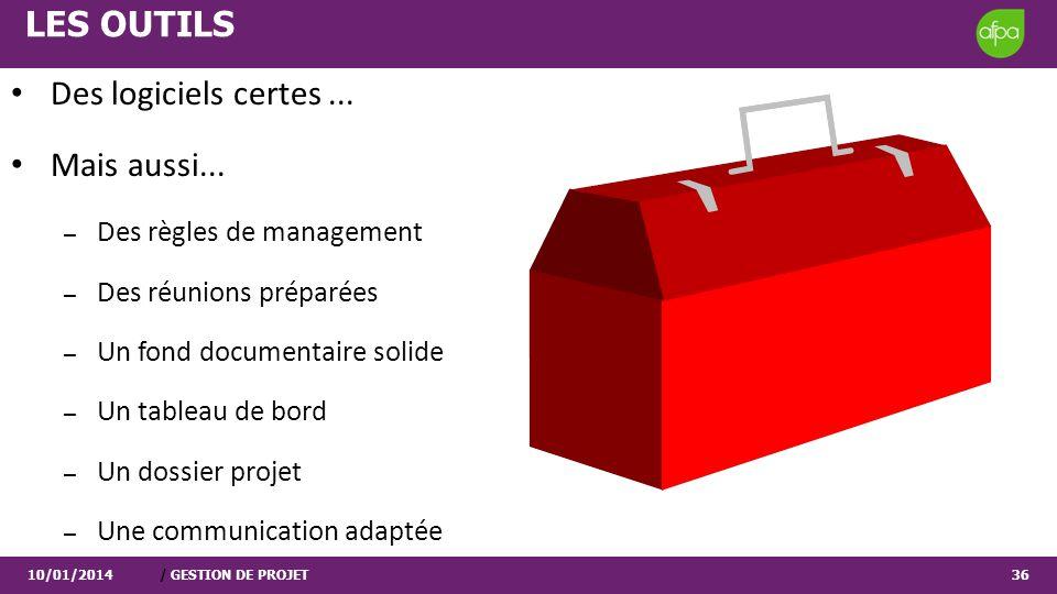 10/01/2014/ GESTION DE PROJET36 LES OUTILS Des logiciels certes... Mais aussi... – Des règles de management – Des réunions préparées – Un fond documen