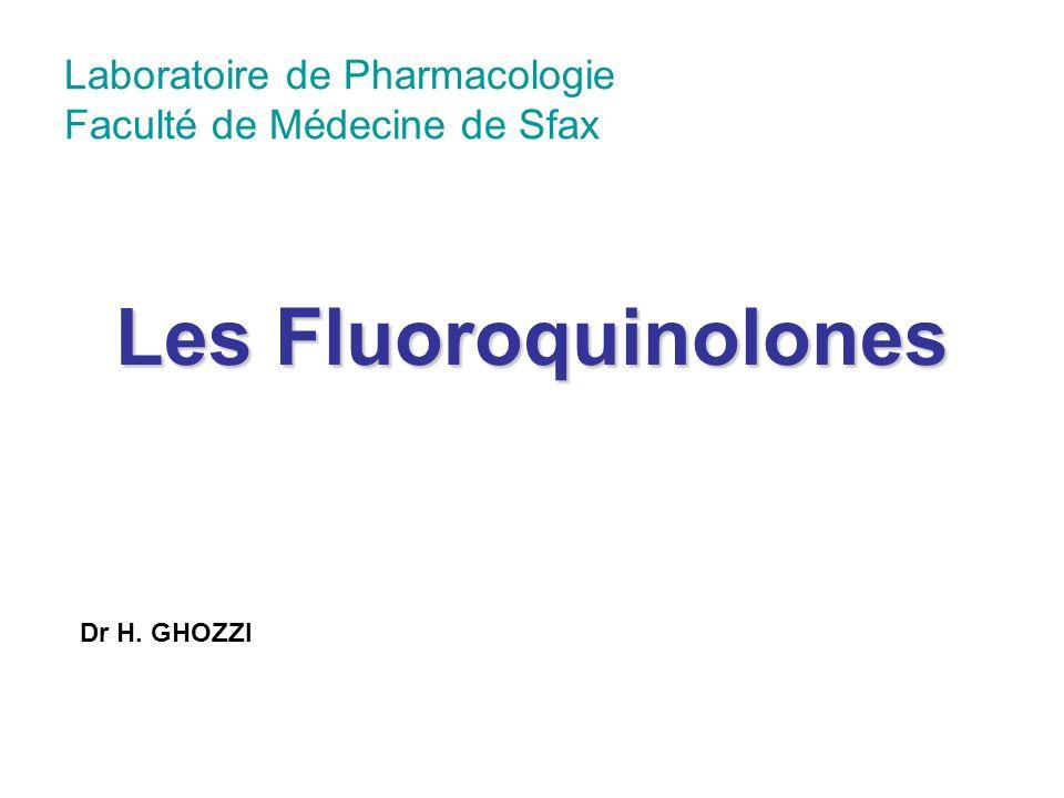 Laboratoire de Pharmacologie Faculté de Médecine de Sfax Les Fluoroquinolones Dr H. GHOZZI