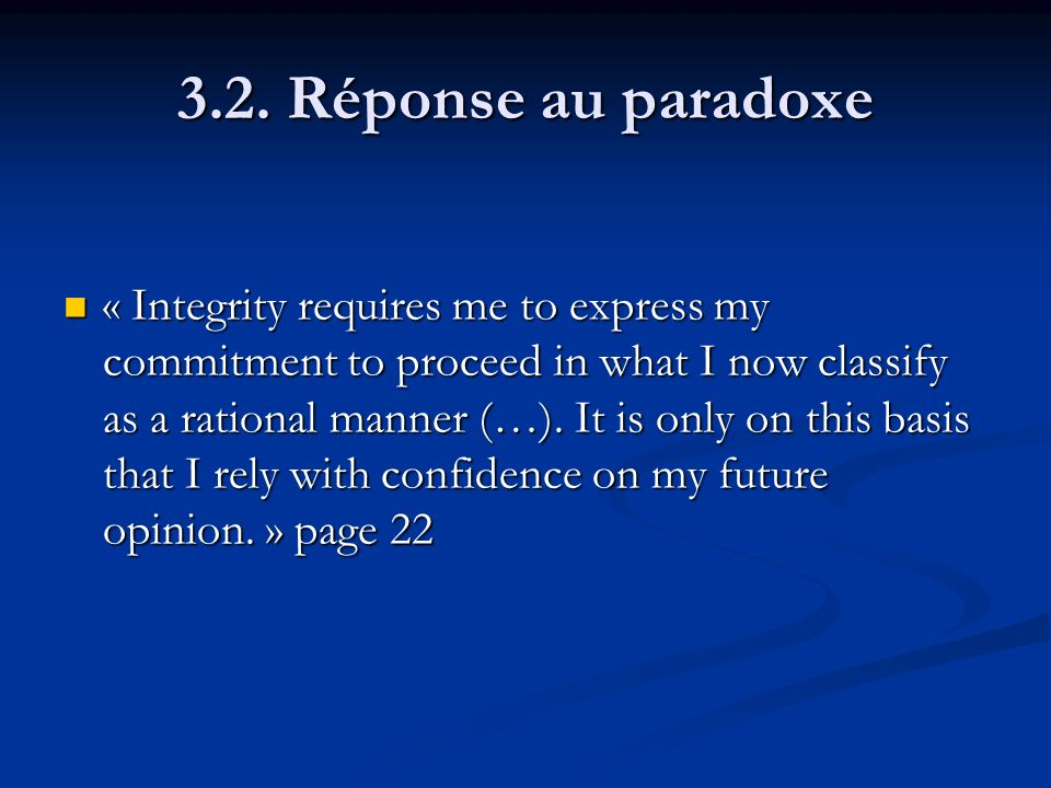 3.2. Réponse au paradoxe « Integrity requires me to express my commitment to proceed in what I now classify as a rational manner (…). It is only on th