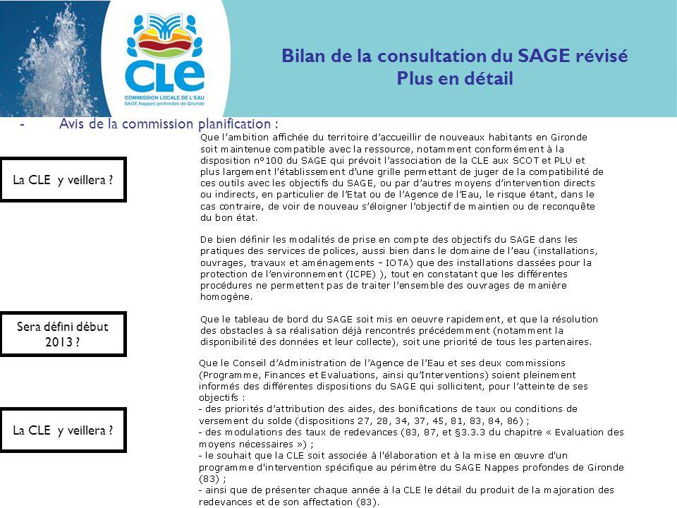 Bilan de la consultation du SAGE révisé Plus en détail -Avis de la commission planification : La CLE y veillera ? Sera défini début 2013 ? La CLE y ve