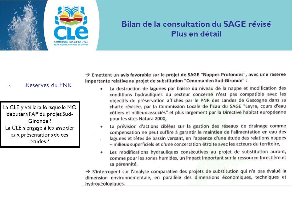 Bilan de la consultation du SAGE révisé Plus en détail -Réserves du PNR La CLE y veillera lorsque le MO débutera lAP du projet Sud- Gironde ? La CLE s
