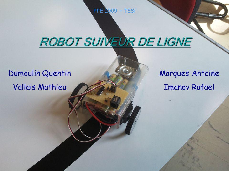 PPE 2009 – TSSi ROBOT SUIVEUR DE LIGNE Dumoulin Quentin Vallais Mathieu Marques Antoine Imanov Rafael