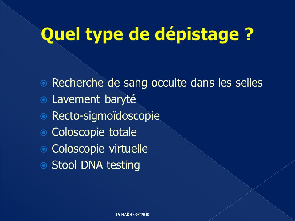Recherche de sang occulte dans les selles Lavement baryté Recto-sigmoïdoscopie Coloscopie totale Coloscopie virtuelle Stool DNA testing Pr BAÏOD 06/20