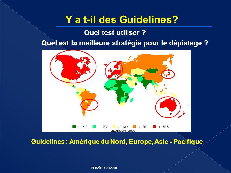 Y a t-il des Guidelines? Quel test utiliser ? Quel est la meilleure stratégie pour le dépistage ? Guidelines : Amérique du Nord, Europe, Asie - Pacifi