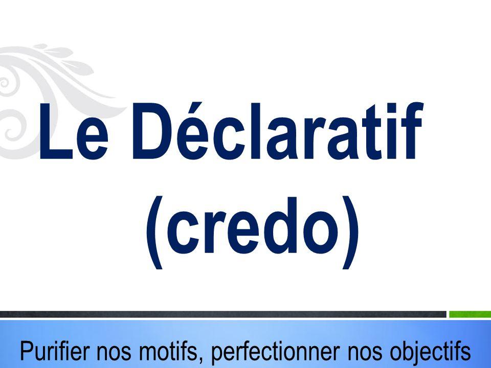 Purifier nos motifs, perfectionner nos objectifs Le Déclaratif (credo)