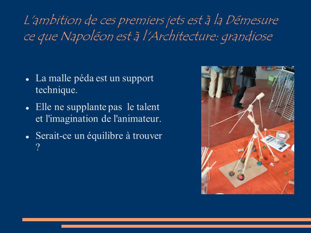 L'ambition de ces premiers jets est à la Démesure ce que Napoléon est à l'Architecture: grandiose La malle péda est un support technique. Elle ne supp