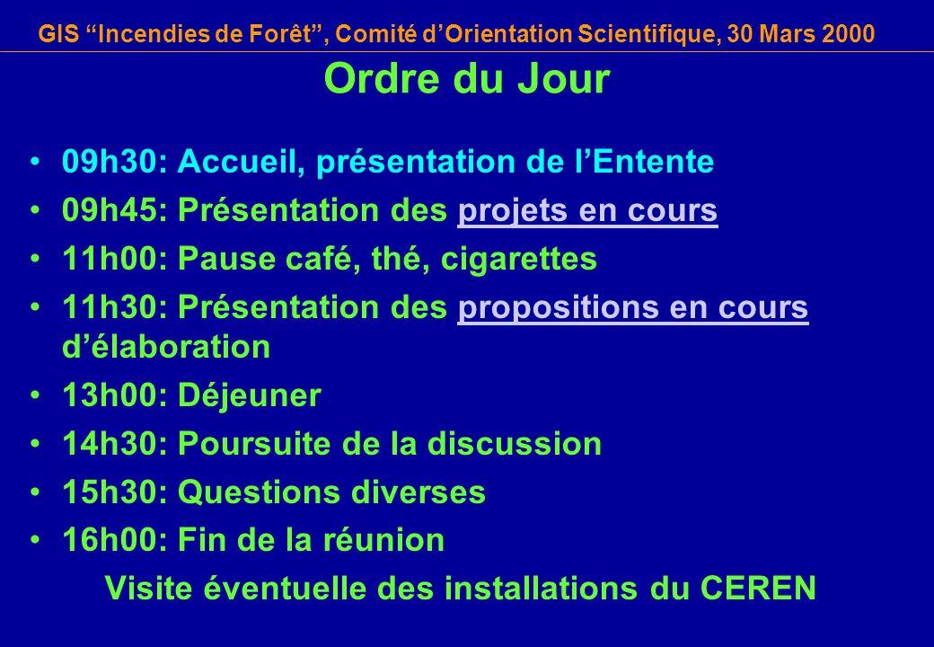 GIS Incendies de Forêt, Comité dOrientation Scientifique, 30 Mars 2000 09h30: Accueil, présentation de lEntente 09h45: Présentation des projets en cou