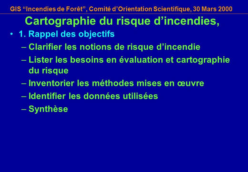 GIS Incendies de Forêt, Comité dOrientation Scientifique, 30 Mars 2000 Cartographie du risque dincendies, 1. Rappel des objectifs –Clarifier les notio
