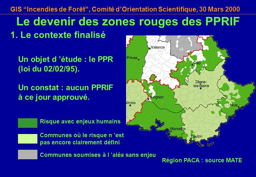 GIS Incendies de Forêt, Comité dOrientation Scientifique, 30 Mars 2000 Le devenir des zones rouges des PPRIF 1. Le contexte finalisé Risque avec enjeu