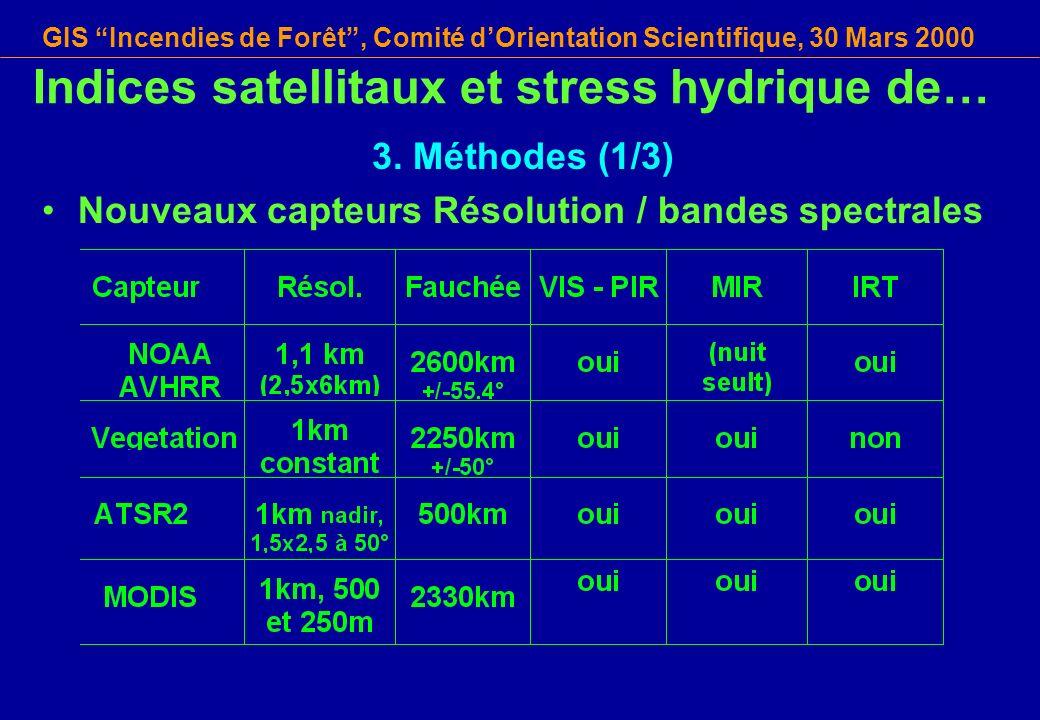GIS Incendies de Forêt, Comité dOrientation Scientifique, 30 Mars 2000 Indices satellitaux et stress hydrique de… 3. Méthodes (1/3) Nouveaux capteurs