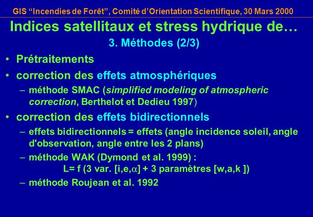 GIS Incendies de Forêt, Comité dOrientation Scientifique, 30 Mars 2000 Indices satellitaux et stress hydrique de… 3. Méthodes (2/3) Prétraitements cor