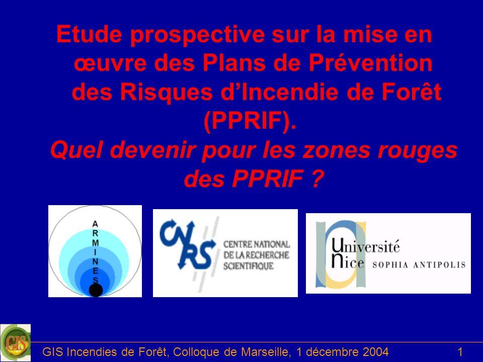GIS Incendies de Forêt, Colloque de Marseille, 1 décembre 20041 Etude prospective sur la mise en œuvre des Plans de Prévention des Risques dIncendie d