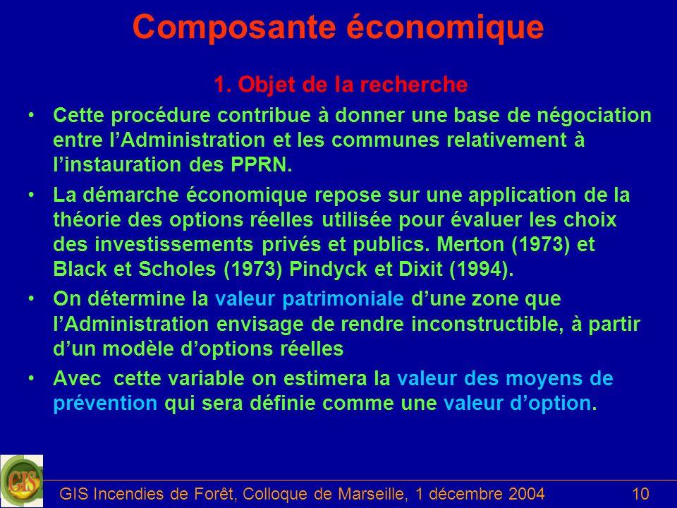 GIS Incendies de Forêt, Colloque de Marseille, 1 décembre 200410 Composante économique 1. Objet de la recherche Cette procédure contribue à donner une