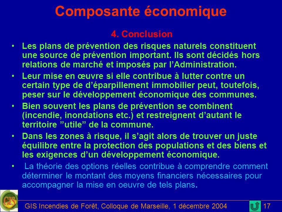 GIS Incendies de Forêt, Colloque de Marseille, 1 décembre 200417 Composante économique 4. Conclusion Les plans de prévention des risques naturels cons