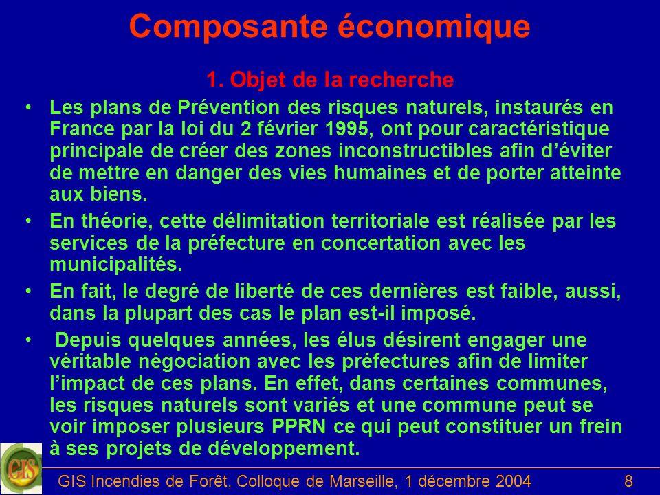 GIS Incendies de Forêt, Colloque de Marseille, 1 décembre 20048 Composante économique 1. Objet de la recherche Les plans de Prévention des risques nat