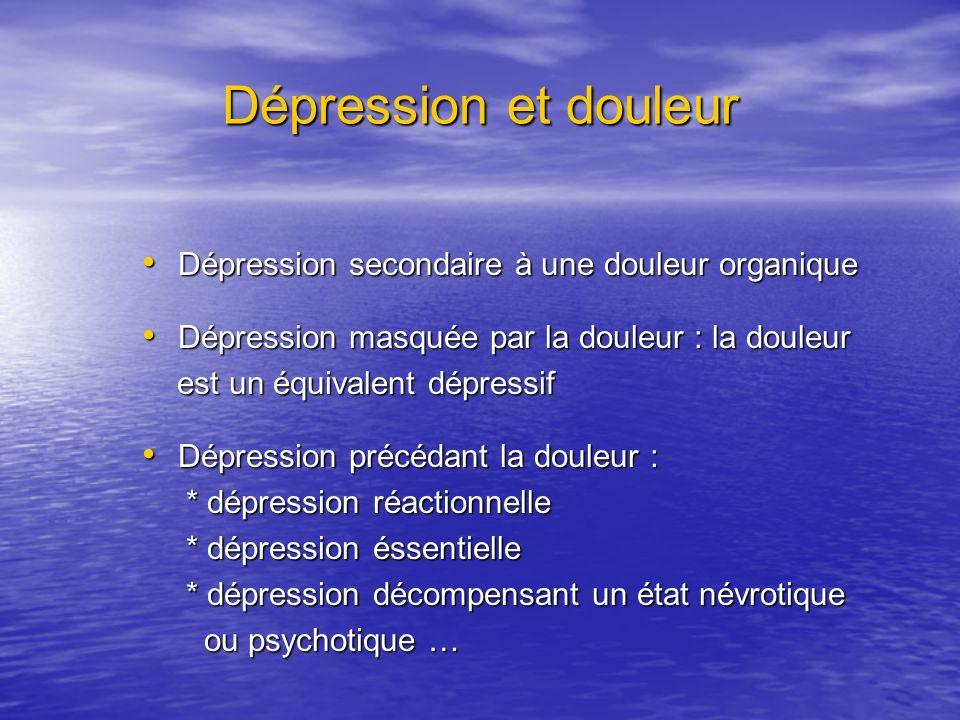 Dépression et douleur Dépression secondaire à une douleur organique Dépression secondaire à une douleur organique Dépression masquée par la douleur :