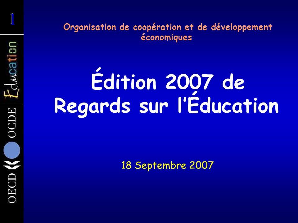 Organisation de coopération et de développement économiques Édition 2007 de Regards sur lÉducation 18 Septembre 2007