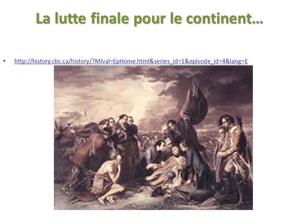 La lutte finale pour le continent… http://history.cbc.ca/history/?MIval=EpHome.html&series_id=1&episode_id=4&lang=E