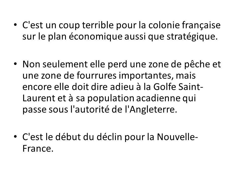 C'est un coup terrible pour la colonie française sur le plan économique aussi que stratégique. Non seulement elle perd une zone de pêche et une zone d