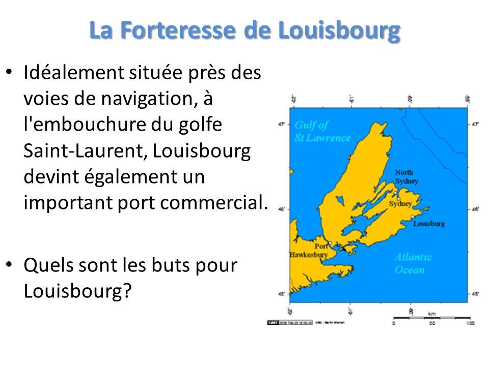 La Forteresse de Louisbourg Idéalement située près des voies de navigation, à l'embouchure du golfe Saint-Laurent, Louisbourg devint également un impo