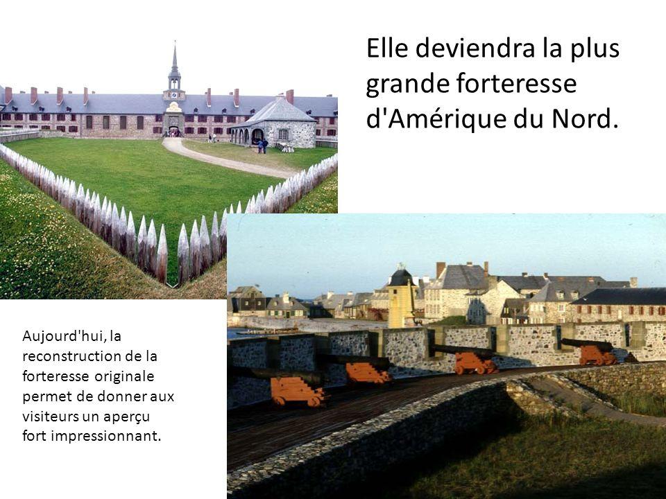 Elle deviendra la plus grande forteresse d'Amérique du Nord. Aujourd'hui, la reconstruction de la forteresse originale permet de donner aux visiteurs