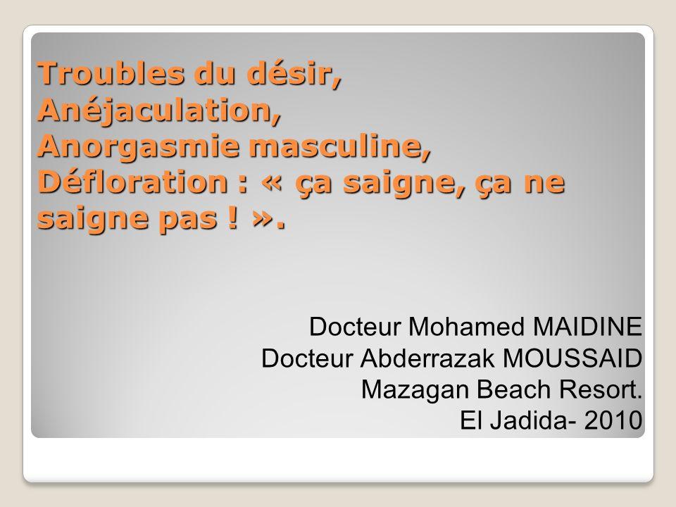 Troubles du désir, Anéjaculation, Anorgasmie masculine, Défloration : « ça saigne, ça ne saigne pas .