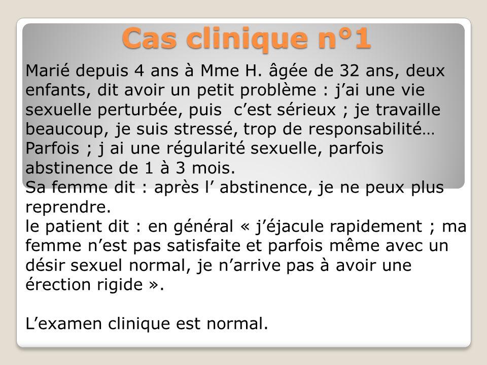 Cas clinique n°5 : Anéjaculation Mr D, 43 ans marie depuis 2 ans, épouse âgée de 33 ans sans enfants ; Un mois après le mariage, il narrive plus à éjaculer.