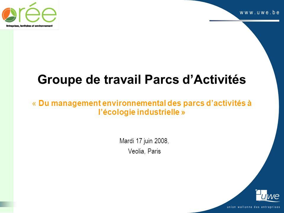 Groupe de travail Parcs dActivités « Du management environnemental des parcs dactivités à lécologie industrielle » Mardi 17 juin 2008, Veolia, Paris