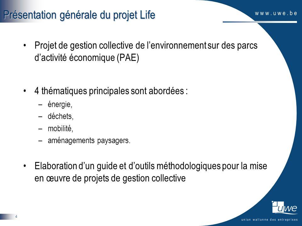 4 Présentation générale du projet Life Projet de gestion collective de lenvironnement sur des parcs dactivité économique (PAE) 4 thématiques principales sont abordées : –énergie, –déchets, –mobilité, –aménagements paysagers.