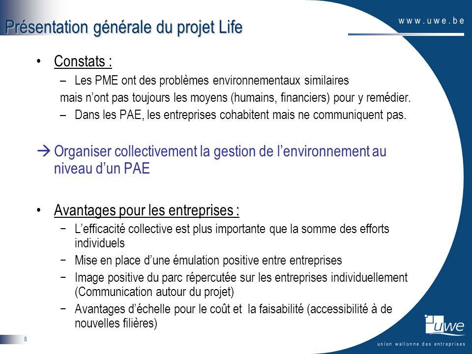 6 Présentation générale du projet Life Constats : –Les PME ont des problèmes environnementaux similaires mais nont pas toujours les moyens (humains, financiers) pour y remédier.