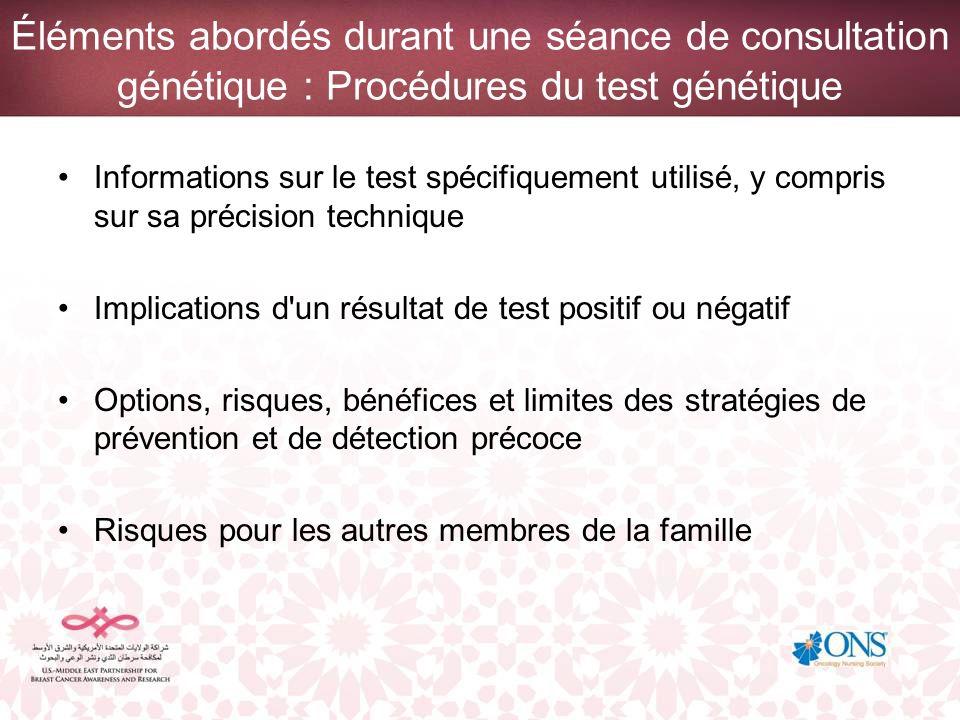Éléments abordés durant une séance de consultation génétique : Procédures du test génétique Informations sur le test spécifiquement utilisé, y compris