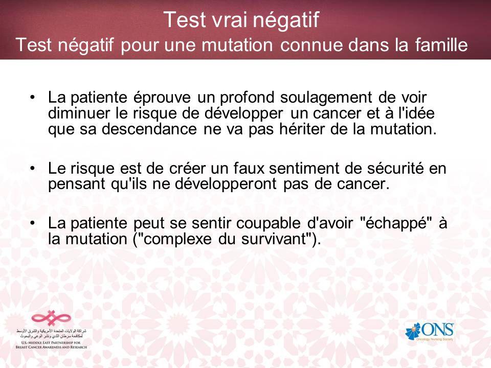 Test vrai négatif Test négatif pour une mutation connue dans la famille La patiente éprouve un profond soulagement de voir diminuer le risque de dével