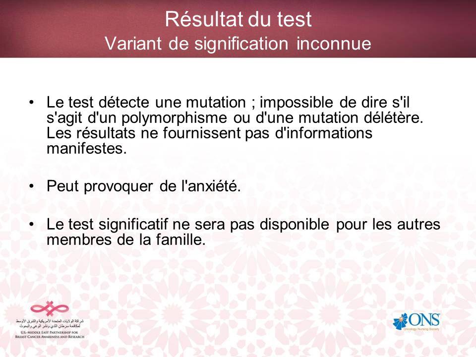 Résultat du test Variant de signification inconnue Le test détecte une mutation ; impossible de dire s'il s'agit d'un polymorphisme ou d'une mutation