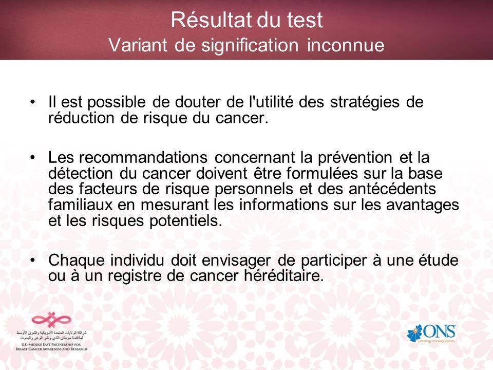 Résultat du test Variant de signification inconnue Il est possible de douter de l'utilité des stratégies de réduction de risque du cancer. Les recomma