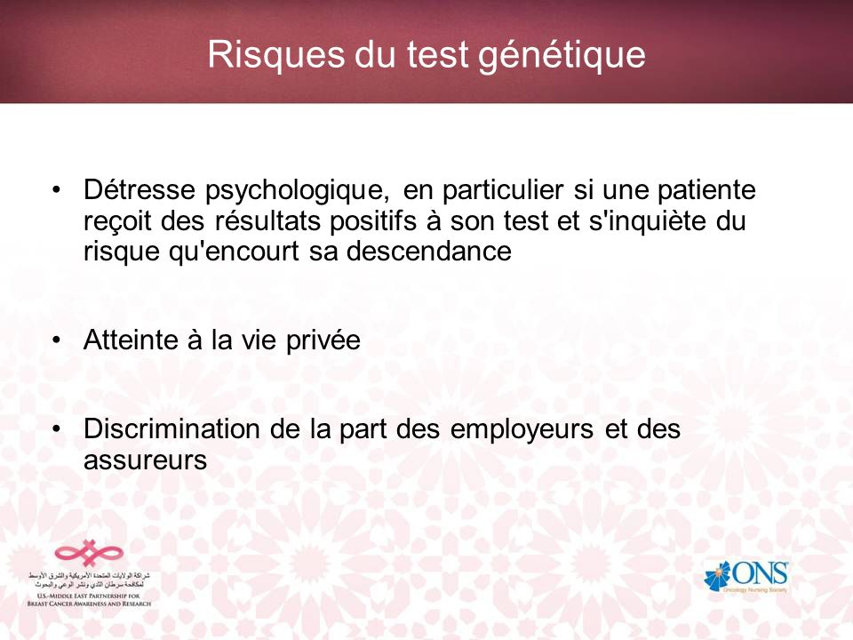 Risques du test génétique Détresse psychologique, en particulier si une patiente reçoit des résultats positifs à son test et s'inquiète du risque qu'e