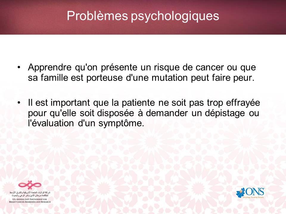 Problèmes psychologiques Apprendre qu'on présente un risque de cancer ou que sa famille est porteuse d'une mutation peut faire peur. Il est important