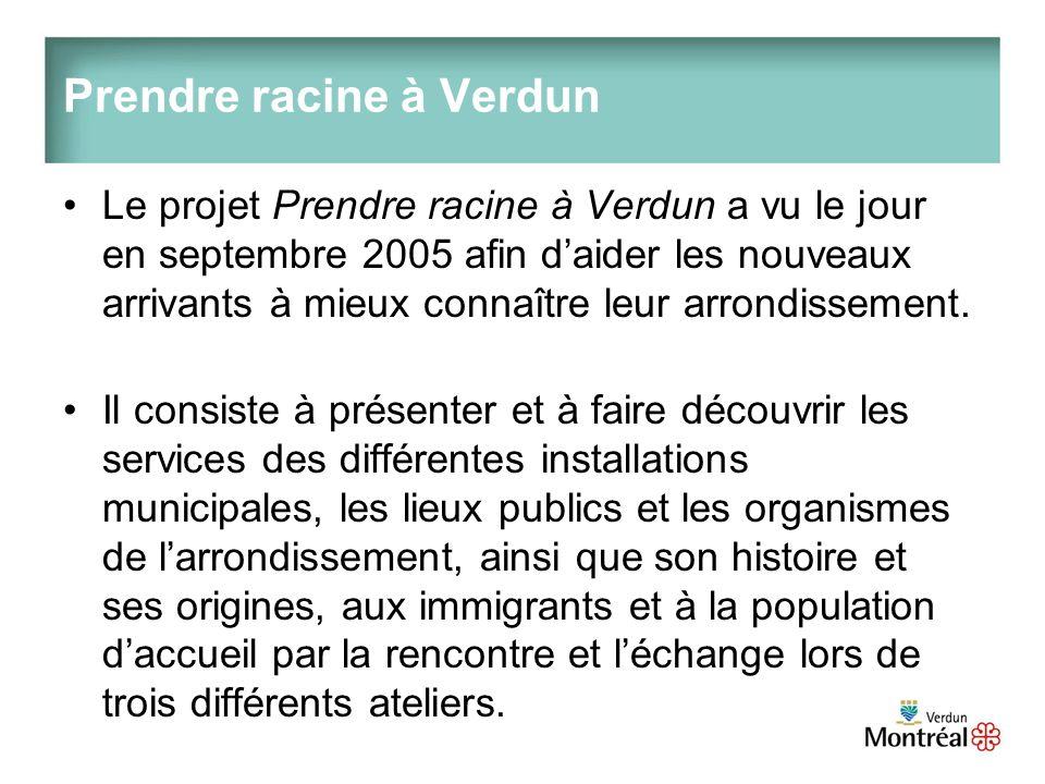 Prendre racine à Verdun Le projet Prendre racine à Verdun a vu le jour en septembre 2005 afin daider les nouveaux arrivants à mieux connaître leur arrondissement.