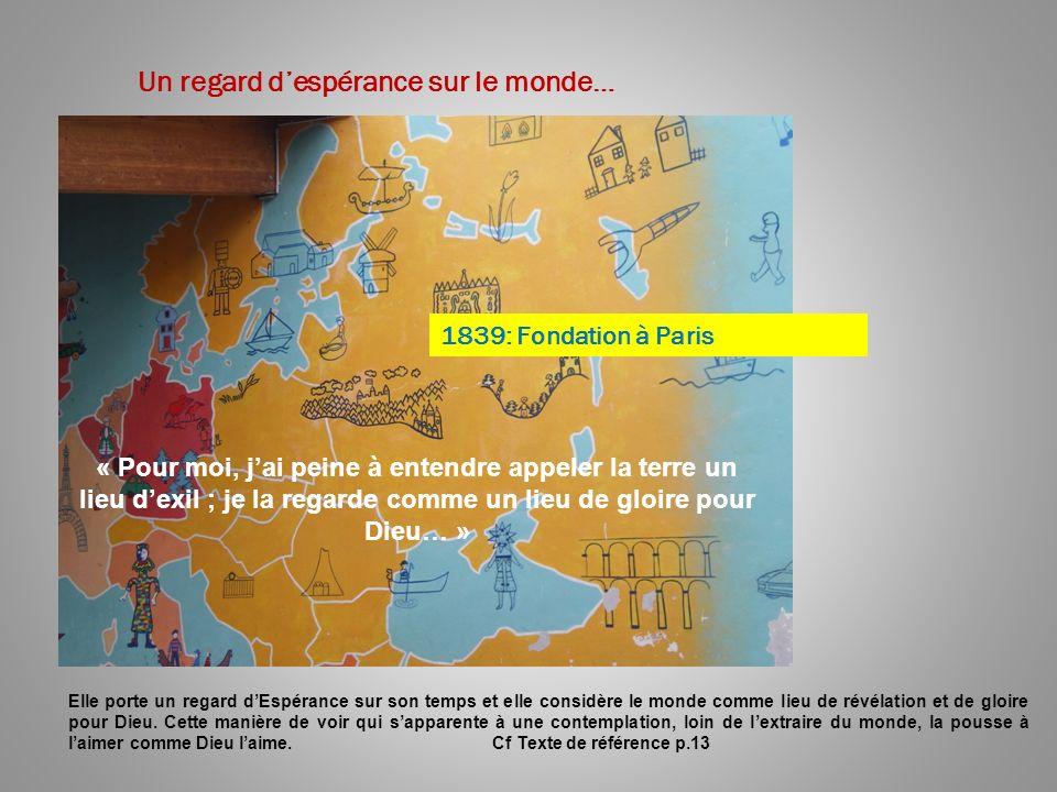 Un regard despérance sur le monde… 1839: Fondation à Paris « Pour moi, jai peine à entendre appeler la terre un lieu dexil ; je la regarde comme un li