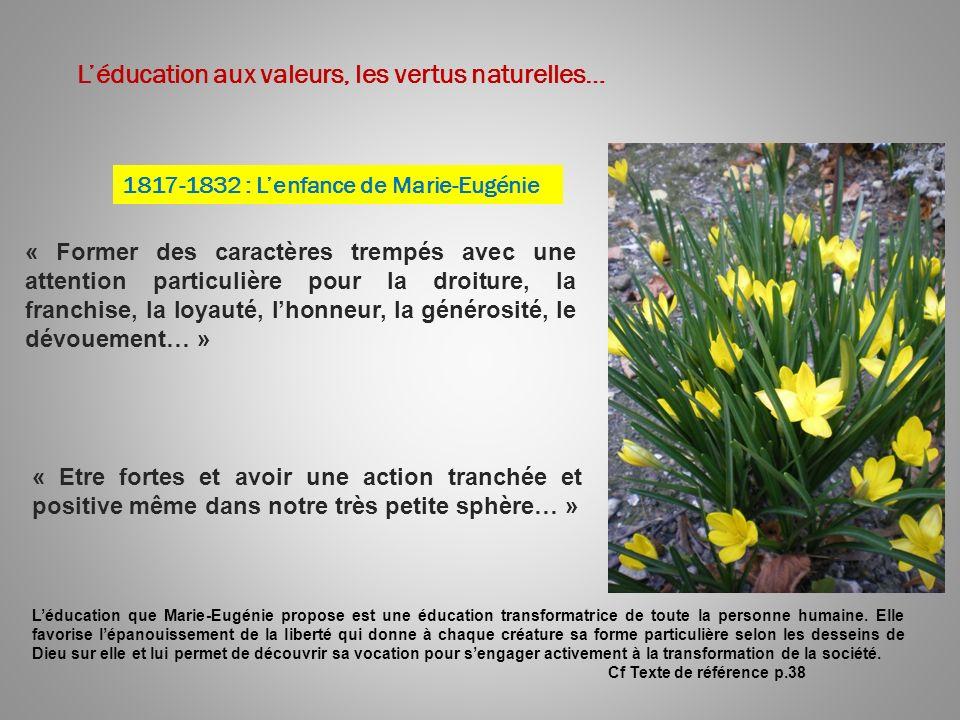 Léducation aux valeurs, les vertus naturelles… 1817-1832 : Lenfance de Marie-Eugénie « Former des caractères trempés avec une attention particulière p