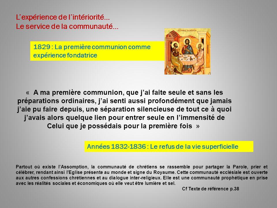 Lexpérience de lintériorité… Le service de la communauté… 1829 : La première communion comme expérience fondatrice Années 1832-1836 : Le refus de la v