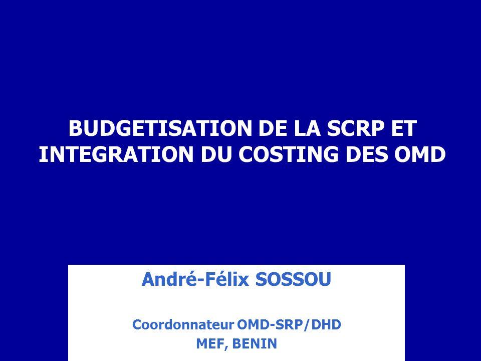 BUDGETISATION DE LA SCRP ET INTEGRATION DU COSTING DES OMD André-Félix SOSSOU Coordonnateur OMD-SRP/DHD MEF, BENIN