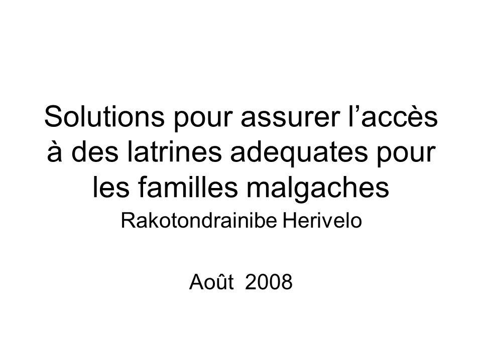 Solutions pour assurer laccès à des latrines adequates pour les familles malgaches Rakotondrainibe Herivelo Août 2008