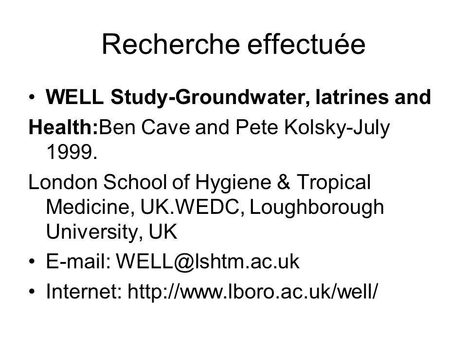 Recherche effectuée WELL Study-Groundwater, latrines and Health:Ben Cave and Pete Kolsky-July 1999. London School of Hygiene & Tropical Medicine, UK.W