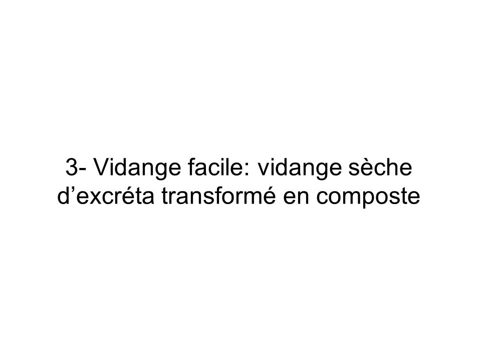 3- Vidange facile: vidange sèche dexcréta transformé en composte