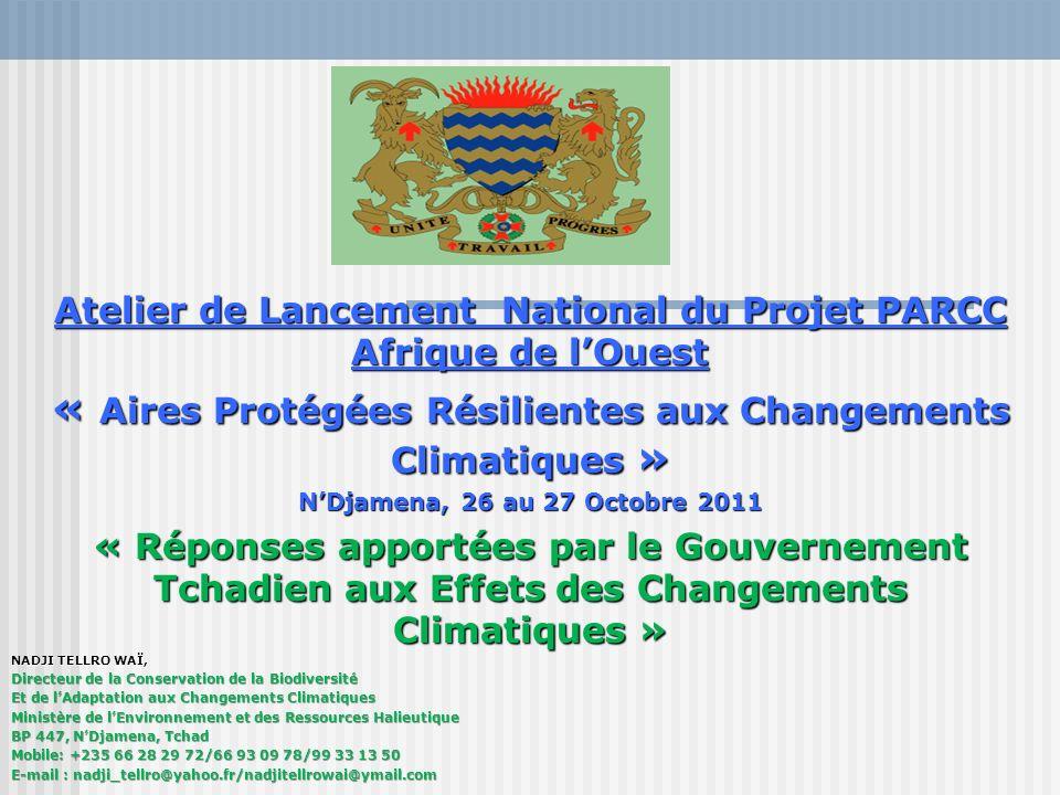 Atelier de Lancement National du Projet PARCC Afrique de lOuest « Aires Protégées Résilientes aux Changements Climatiques » NDjamena, 26 au 27 Octobre